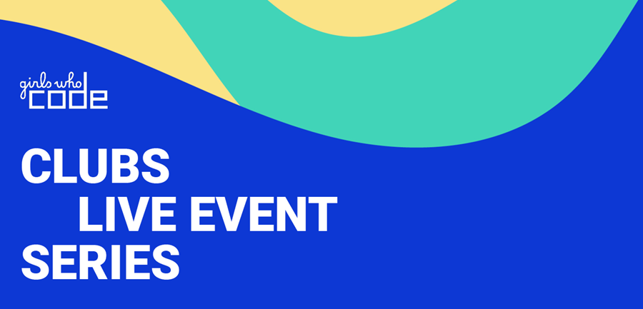"""A blue banner with a yellow and teal wave pattern at the top, the Girls Who Code logo in white, and the words """"Clubs Live Event Series"""" in white text"""