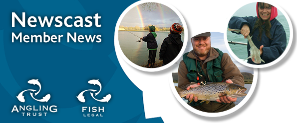 Newscast the latest Angling Trust and Fish Legal Member News