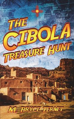 The Cibola Treasure Hunt by M Bryce Ternet