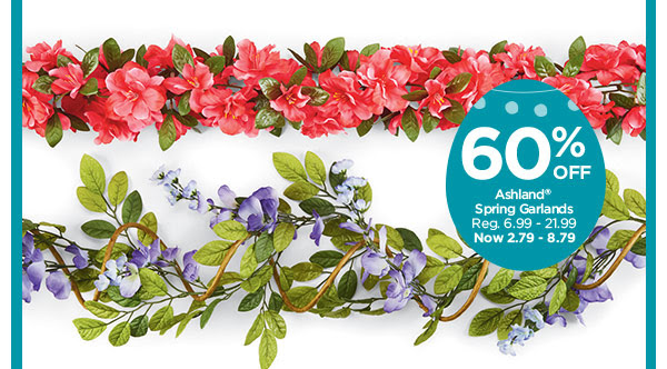60% OFF Ashland® Spring Garlands. Reg. 6.99 - 21.99. Now 2.79 - 8.79