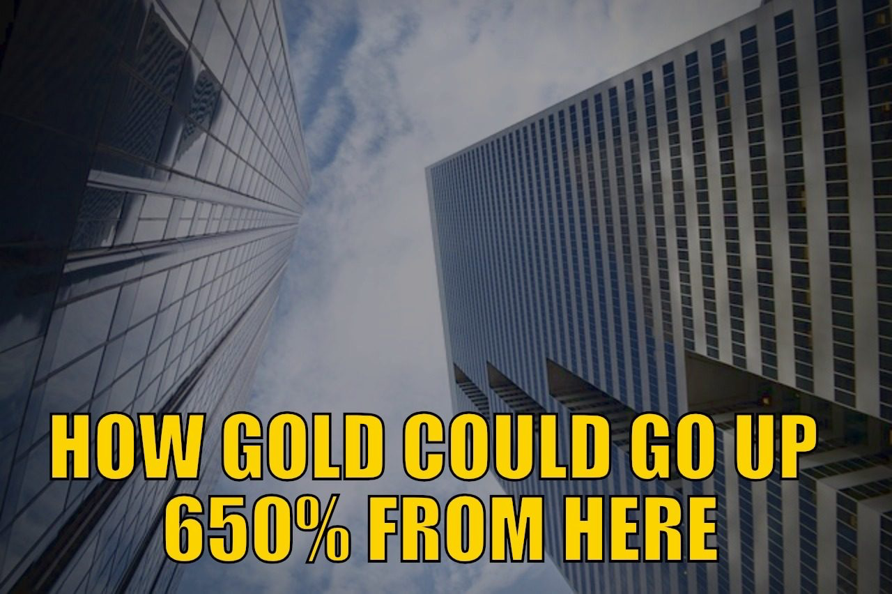 How Gold Could Go Up 650% from Here