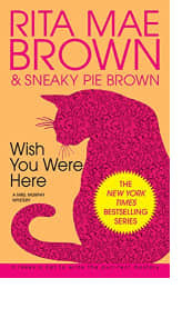 Wish You Were Here by Rita Mae Brown and Sneaky Pie Brown