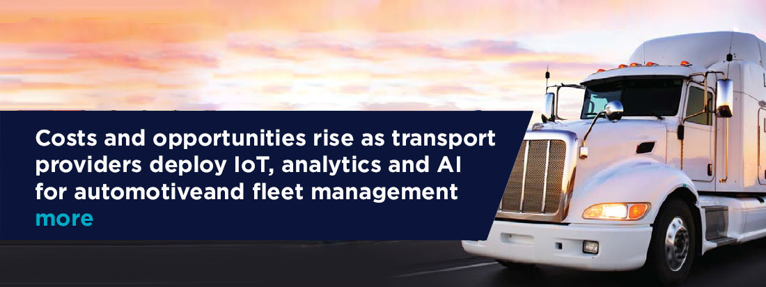 Costs and opportunities rise as transport providers deploy IoT, analytics and AI for automotiveand fleet management