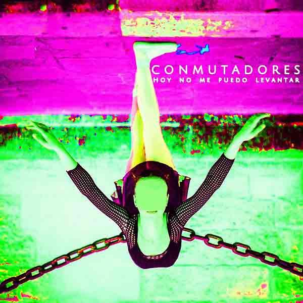 Conmutadores - Hoy no me puedo levantar