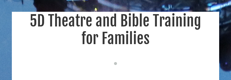 5D Theatre and Bible Training for Families