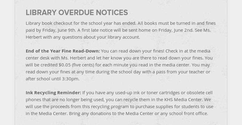 LIBRARY OVERDUE NOTICES Library book checkout for the school year has ended. All books must be...