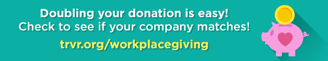 Doubling your donation is easy! Check to see if your company matches! | trvr.org/workplacegiving