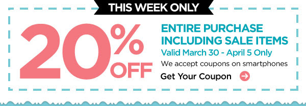 THIS WEEK ONLY 20% OFF ENTIRE PURCHASE INCLUDING SALE ITEMS. Valid March 30 - April 5 Only. We accept coupons on smartphones. Get Your Coupon