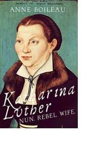 Katharina Luther: Nun. Rebel. Wife.
