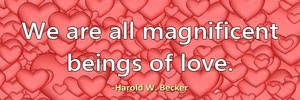 we-are-all-magnificent-beings-of-love-haroldwbecker 2