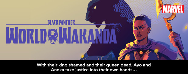 BLACK PANTHER: WORLD OF WAKANDA #4 With their king shamed and their queen dead, Ayo and Aneka take justice into their own hands…