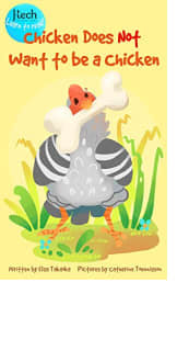 Chicken Does Not Want to Be a Chicken by Elsa Takaoka and Catherine Toennisson