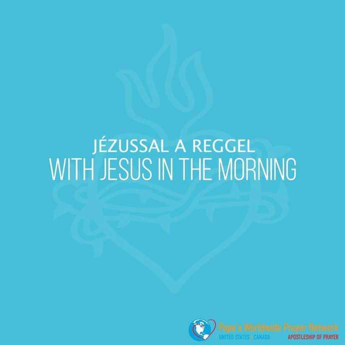 Imádkozzunk a pápával JÉZUSSAL a reggel SZOMBAT