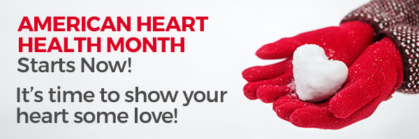 american heart health month starts now!