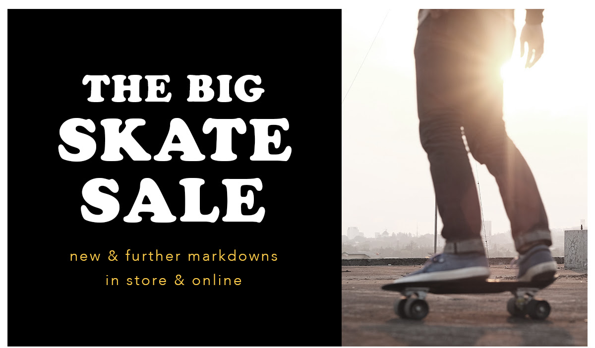 The BIG Skate Sale. New & further markdowns. In store & online.