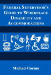 Federal Supervisor's Guide to Workplace Disability and Accommodations, 2019
