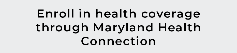 Enroll in health coverage through Maryland HealthConnection