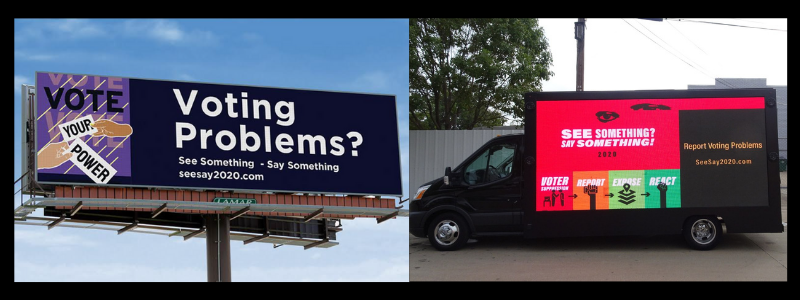 Billboards and vans with mobile billboards encourage voters to report incidents of voter suppression they encounter.