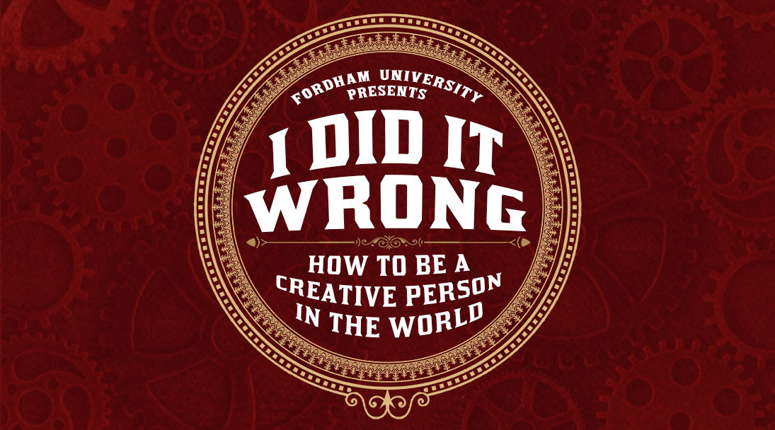 Fordham University presents I Did It Wrong, How to be a creative person in the world