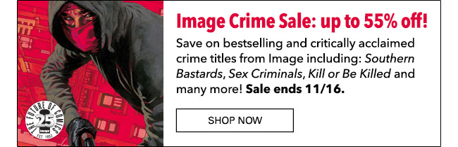 Image Crime Sale: up to 55% off! Save on bestselling and critically acclimed crime titles from Image including: *Southern Bastards*, *Sex Criminals*, *Kill or Be Killed* and many more! Sale ends 11/16.