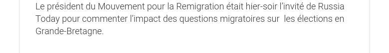 Le président du Mouvement pour la Remigration était hier-soir l'invitéde Russia Today pour commenter l'impact des questions migratoires sur les élections en Grande-Bretagne.