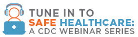 Tune in to Safe Healthcare webinar series