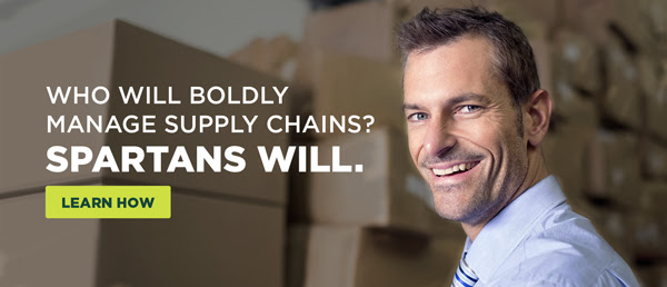 WHO WILL BOLDLY MANAGE SUPPLY CHAINS? SPARTANS WILL.