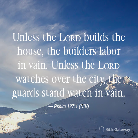 Read Psalm 127:1 on Bible Gateway.