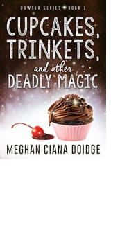 Cupcakes, Trinkets, and Other Deadly Magic by Meghan Ciana Doidge