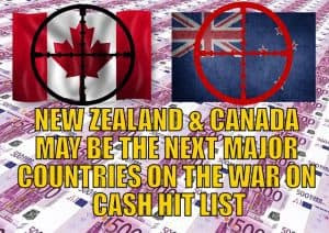 In the Banker War on Cash, New Zealand and Canada Are the Next Major Countries on the Banker Hit List