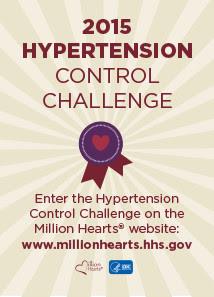 Hypertension Control Challenge 2015: Enter the Hypertension Control Challenge on the MillonHearts website - millionhearts.hhs.gov