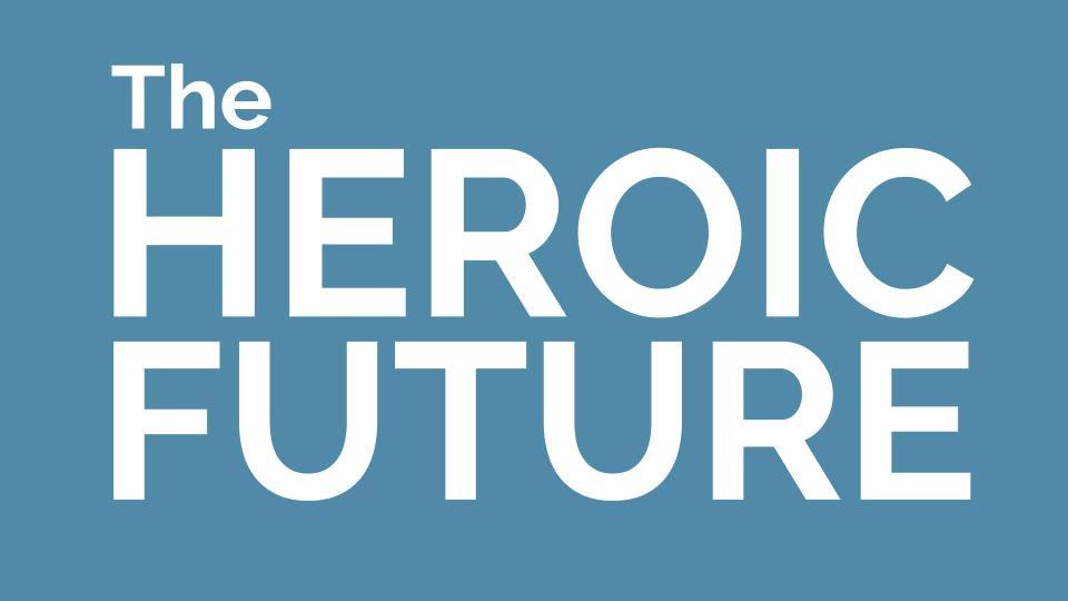 The Heroic Future