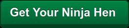 Get Your Ninja Hen