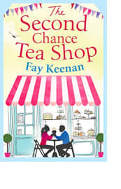 The Second Chance Tea Shop by Fay Keenan