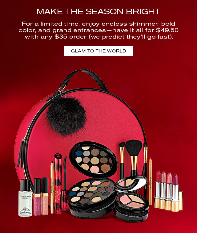 MAKE THE SEASON BRIGHT  For a limited time, enjoy endless shimmer, bold  color, and grand entrances—have it all for $49.50  with any $35 order (we predict they'll go fast).  GLAM TO THE WORLD