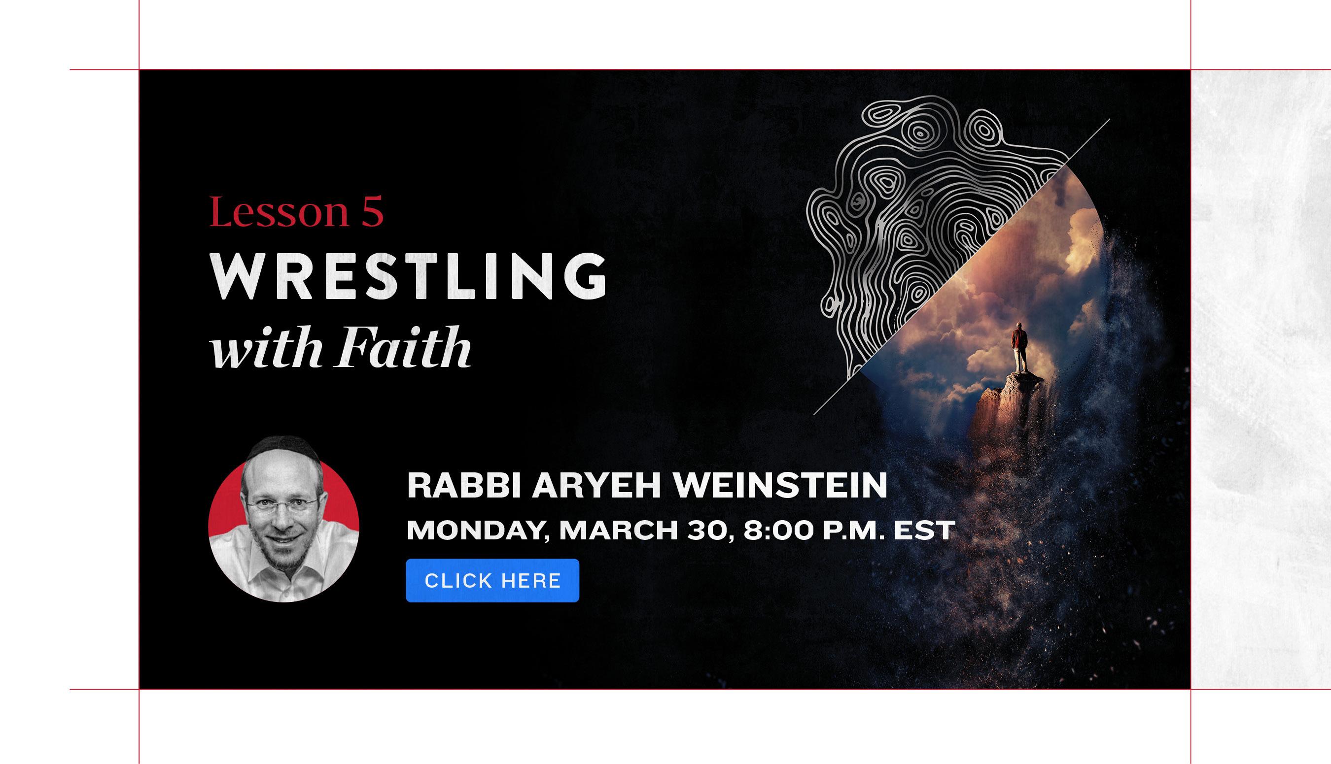 Wrestling wit Faith Lesson 5. Rabbi Aryeh Weinstein