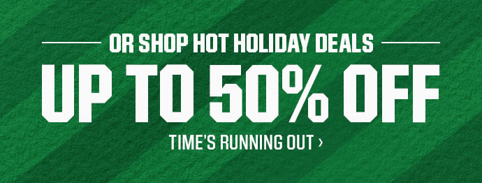OR SHOP HOT HOLIDAY DEALS | UP TO 50% OFF | TIME'S RUNNING OUT