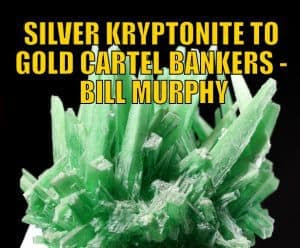 Silver is Kryptonite to Gold Cartel Bankers - Bill Murphy