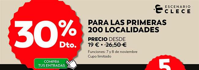 30% Dto. Para las primeras 200 localidades.Precio desde 19€ . Funciones 7 y 8 de noviembre. Cupo limitado. Escenario Clece. Compra tus entradas