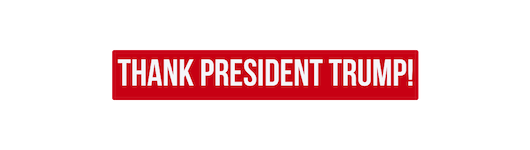 THANK PRESIDENT TRUMP!