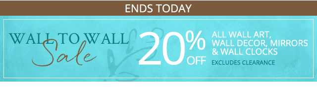 Wall to wall sale: 20% off wall art, wall décor, mirrors & wall clocks.