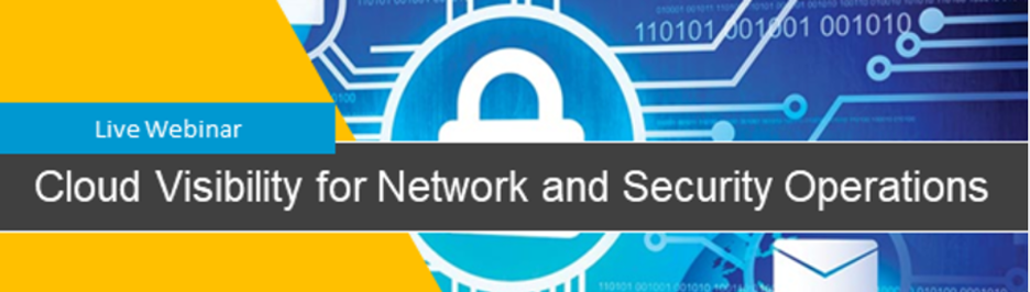 Live Webinar - Cloud Visibility for Network and Security Operations