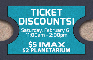 Discounted IMAX and Planetarium Tickets!