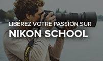 Libérez votre passion sur Nikon School