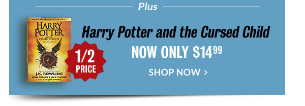 Plus, Harry Potter and the Cursed Child 1/2 Price; Now Only $14.99 - SHOP NOW