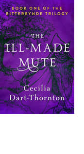 The Ill-Made Mute by Cecilia Dart-Thornton