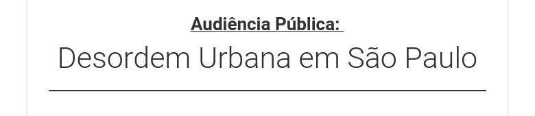 Audiência Pública: Desordem Urbana em São Paulo