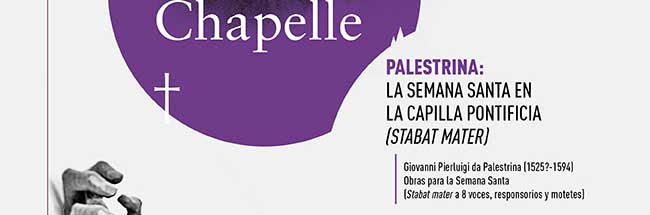 La Grande Chapelle. Palestrina: La Semana Santa en la Capilla Pontiificia (Stabat Mater)