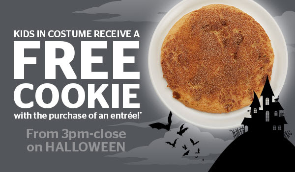 Kids in costume get a free cookie with purchase on an entrée on Halloween!