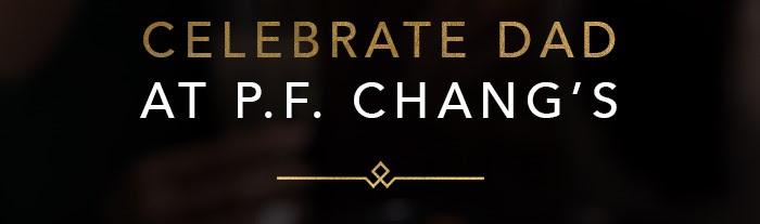 Celebrate Dad at P.F. Chang's